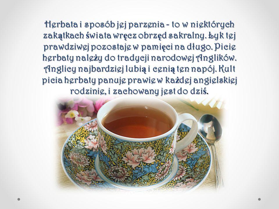 Herbata i sposób jej parzenia - to w niektórych zak ą tkach ś wiata wr ę cz obrz ę d sakralny. Łyk tej prawdziwej pozostaje w pami ę ci na długo. Pici
