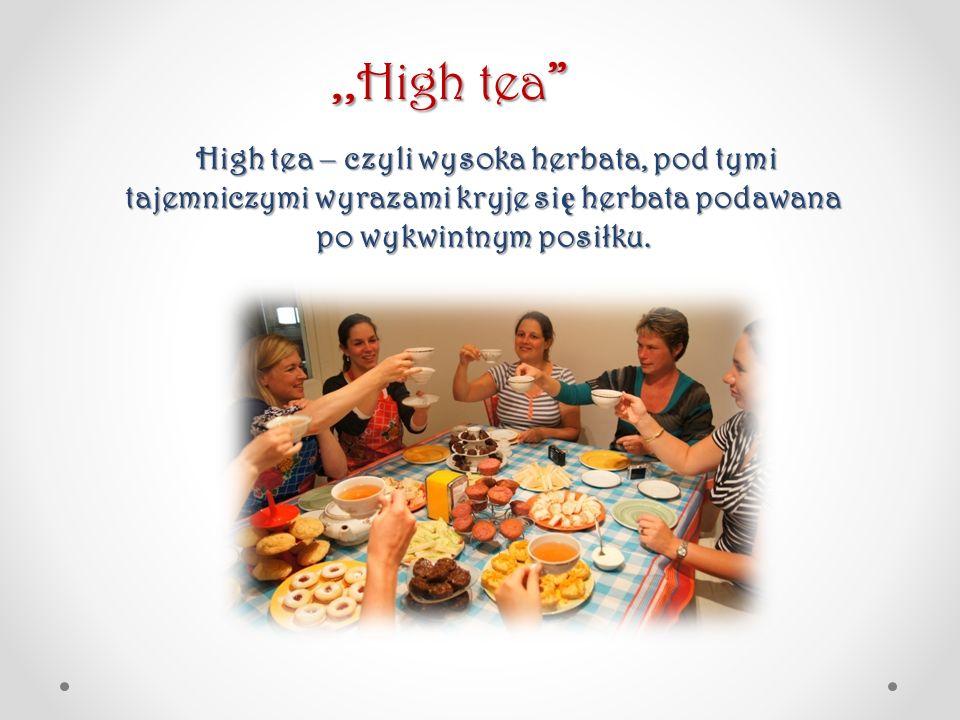 High tea – czyli wysoka herbata, pod tymi tajemniczymi wyrazami kryje si ę herbata podawana po wykwintnym posiłku. High tea – czyli wysoka herbata, po
