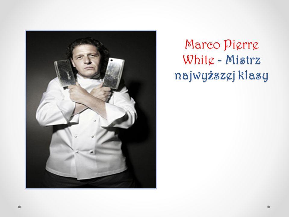 Marco Pierre White - Mistrz najwy ż szej klasy