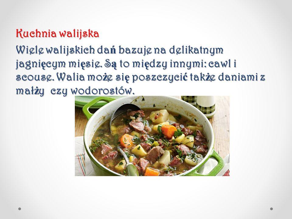 Kuchnia walijska Wiele walijskich da ń bazuje na delikatnym jagni ę cym mi ę sie. S ą to mi ę dzy innymi: cawl i scouse. Walia mo ż e si ę poszczyci ć