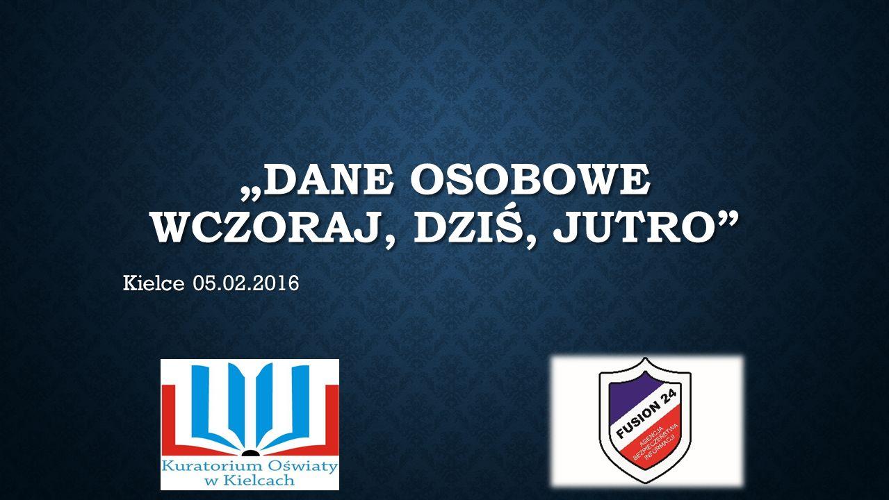 """""""DANE OSOBOWE WCZORAJ, DZIŚ, JUTRO Kielce 05.02.2016"""