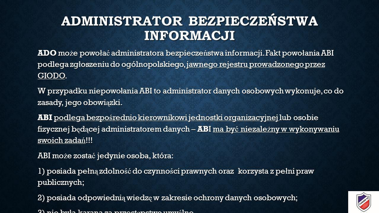 ADMINISTRATOR BEZPIECZEŃSTWA INFORMACJI ADO mo ż e powo ł a ć administratora bezpiecze ń stwa informacji.
