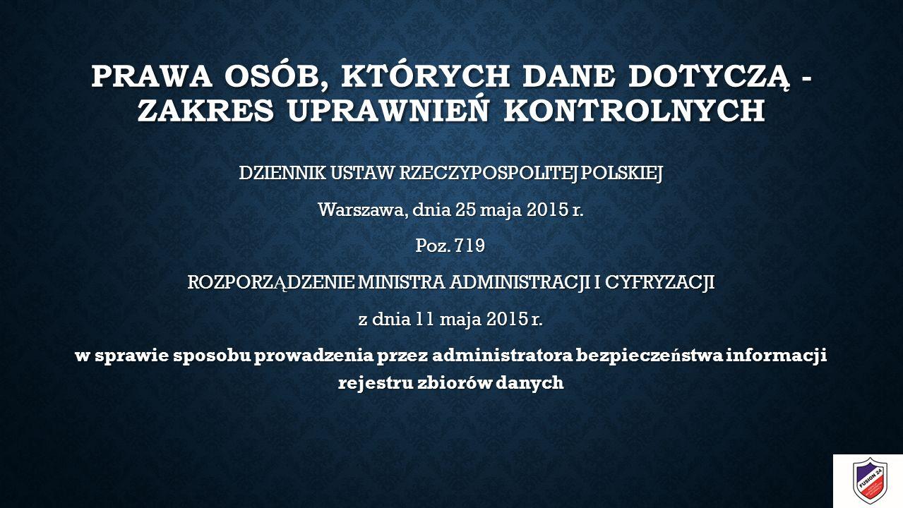 PRAWA OSÓB, KTÓRYCH DANE DOTYCZĄ - ZAKRES UPRAWNIEŃ KONTROLNYCH DZIENNIK USTAW RZECZYPOSPOLITEJ POLSKIEJ Warszawa, dnia 25 maja 2015 r.