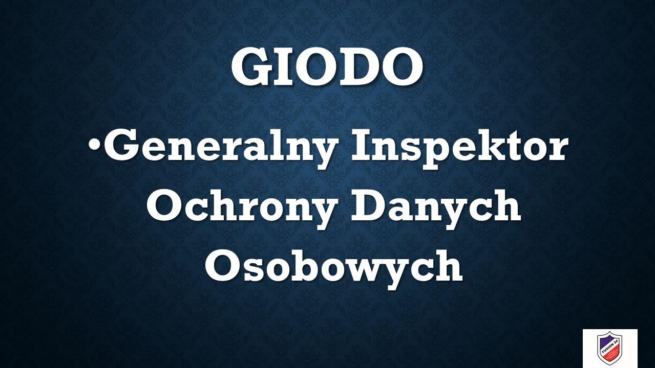 GIODO Generalny Inspektor Ochrony Danych Osobowych Generalny Inspektor Ochrony Danych Osobowych