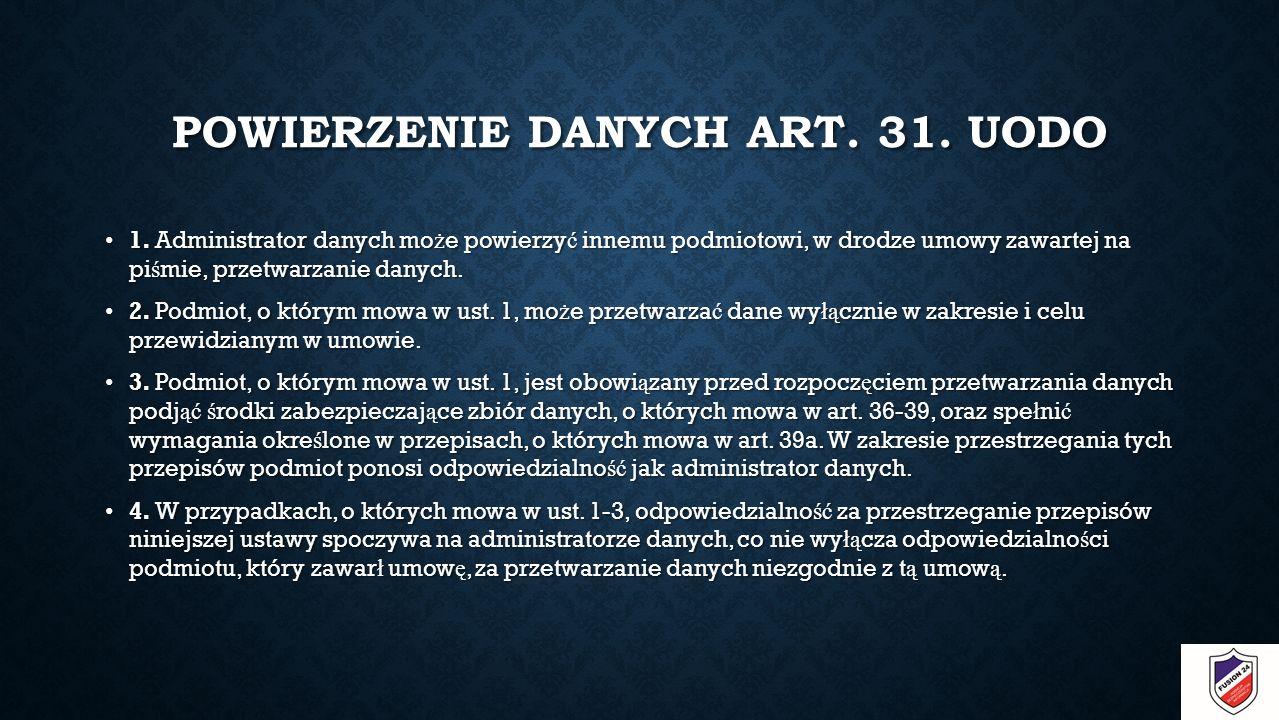 POWIERZENIE DANYCH ART. 31. UODO 1.