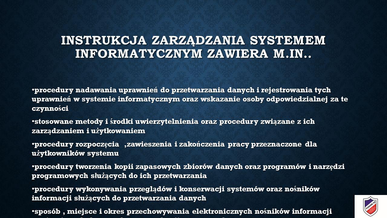 INSTRUKCJA ZARZĄDZANIA SYSTEMEM INFORMATYCZNYM ZAWIERA M.IN..