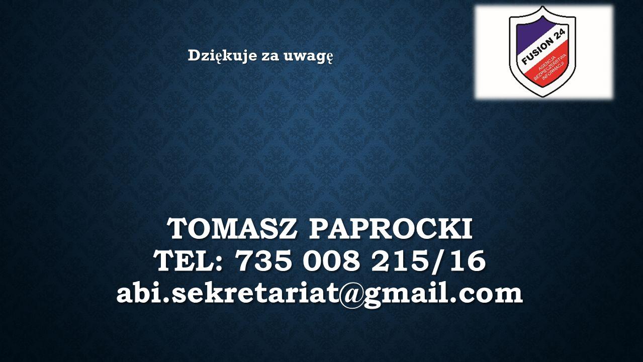TOMASZ PAPROCKI TEL: 735 008 215/16 abi.sekretariat@gmail.com Dzi ę kuje za uwag ę