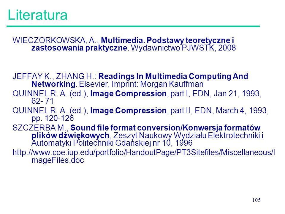 105 Literatura WIECZORKOWSKA, A., Multimedia. Podstawy teoretyczne i zastosowania praktyczne. Wydawnictwo PJWSTK, 2008 JEFFAY K., ZHANG H.: Readings I