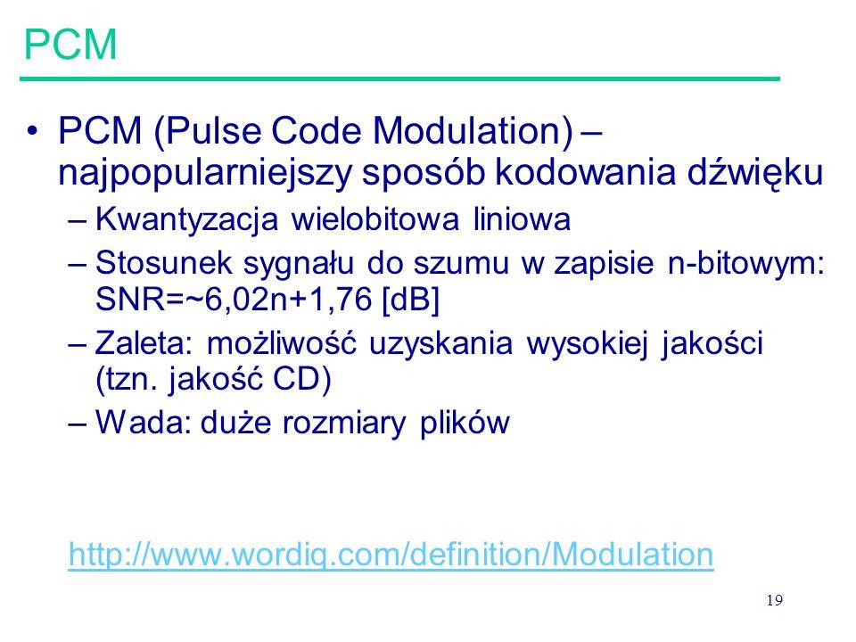 19 PCM PCM (Pulse Code Modulation) – najpopularniejszy sposób kodowania dźwięku –Kwantyzacja wielobitowa liniowa –Stosunek sygnału do szumu w zapisie