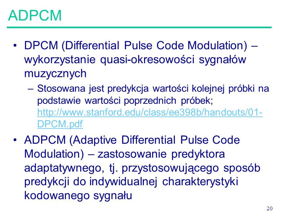 20 ADPCM DPCM (Differential Pulse Code Modulation) – wykorzystanie quasi-okresowości sygnałów muzycznych –Stosowana jest predykcja wartości kolejnej p