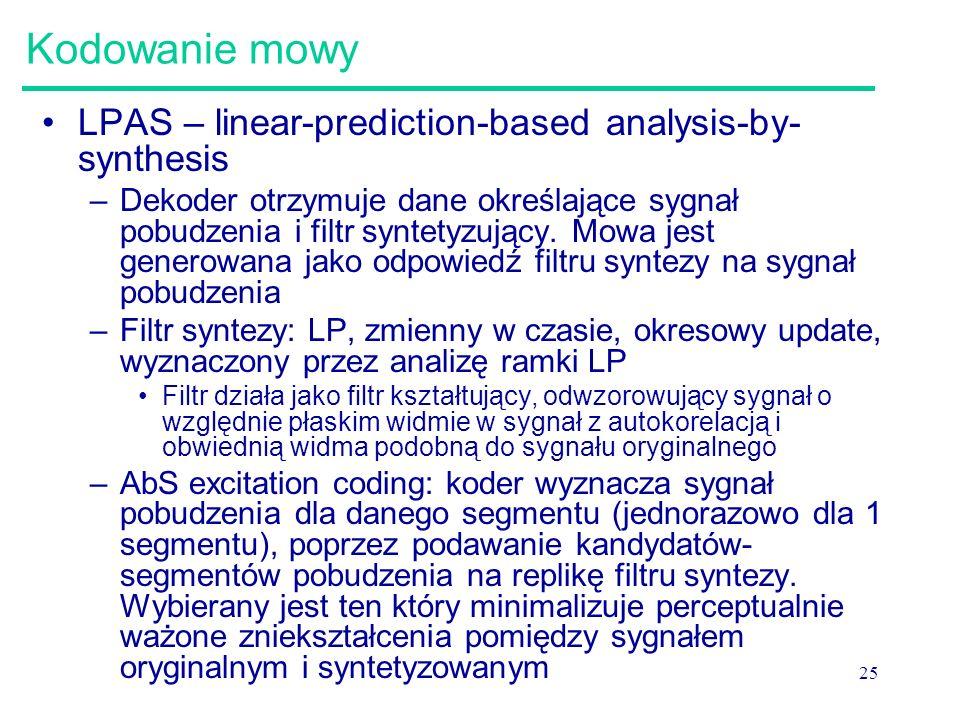 25 Kodowanie mowy LPAS – linear-prediction-based analysis-by- synthesis –Dekoder otrzymuje dane określające sygnał pobudzenia i filtr syntetyzujący. M