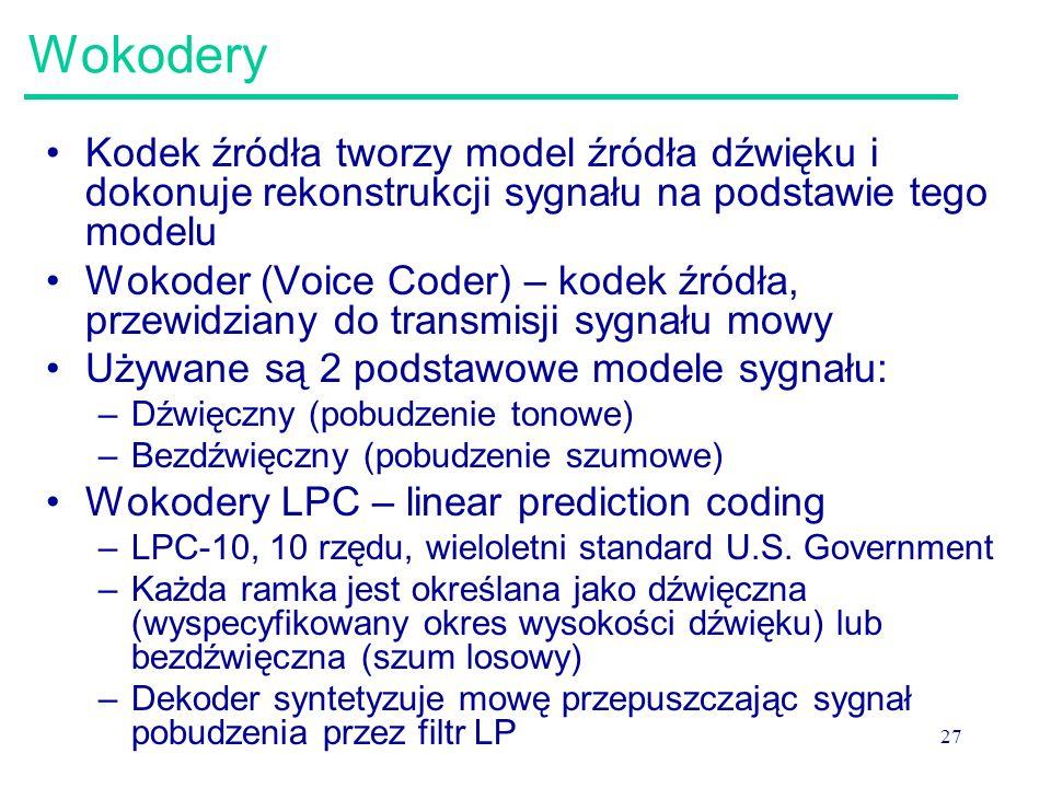 27 Wokodery Kodek źródła tworzy model źródła dźwięku i dokonuje rekonstrukcji sygnału na podstawie tego modelu Wokoder (Voice Coder) – kodek źródła, p