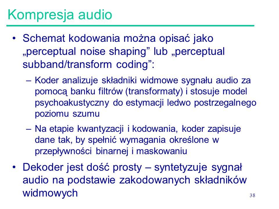 """38 Kompresja audio Schemat kodowania można opisać jako """"perceptual noise shaping"""" lub """"perceptual subband/transform coding"""": –Koder analizuje składnik"""