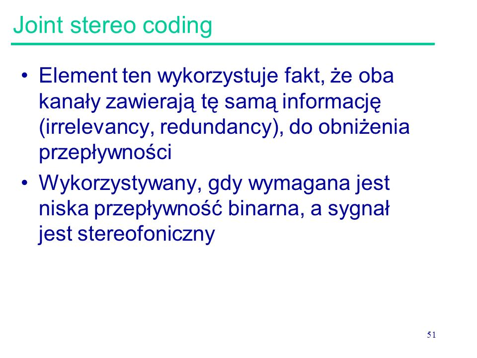 51 Joint stereo coding Element ten wykorzystuje fakt, że oba kanały zawierają tę samą informację (irrelevancy, redundancy), do obniżenia przepływności