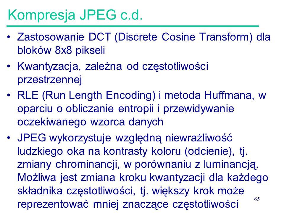 65 Kompresja JPEG c.d. Zastosowanie DCT (Discrete Cosine Transform) dla bloków 8x8 pikseli Kwantyzacja, zależna od częstotliwości przestrzennej RLE (R