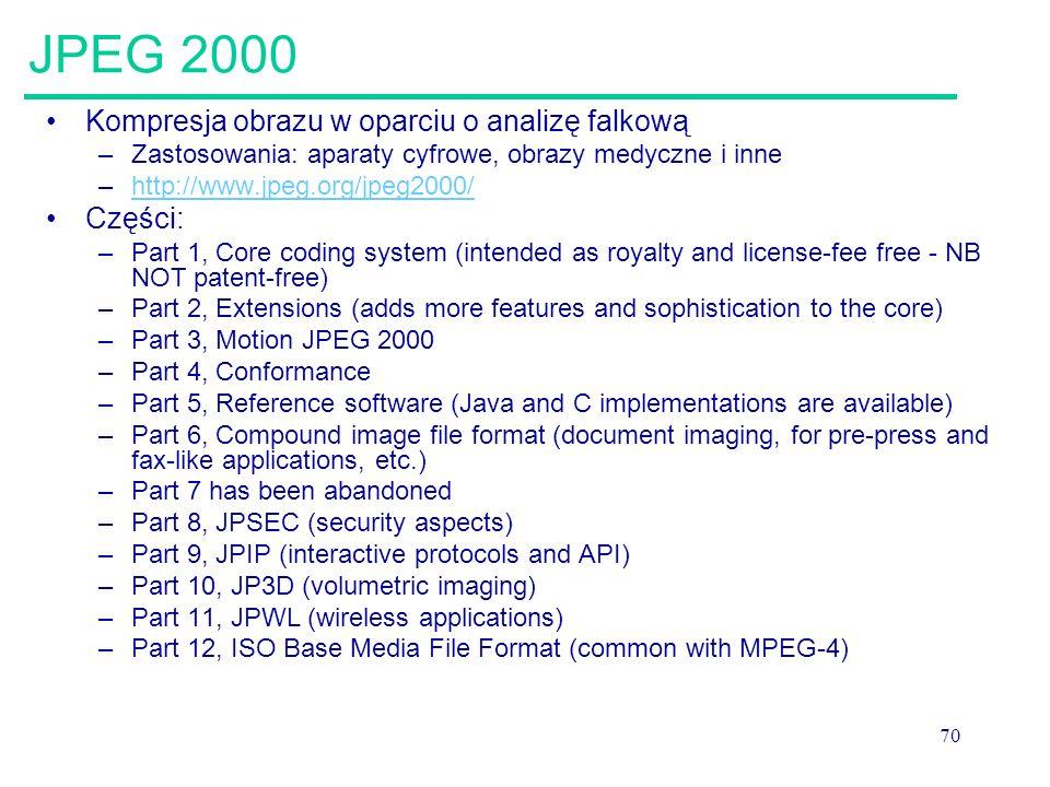 70 JPEG 2000 Kompresja obrazu w oparciu o analizę falkową –Zastosowania: aparaty cyfrowe, obrazy medyczne i inne –http://www.jpeg.org/jpeg2000/http://