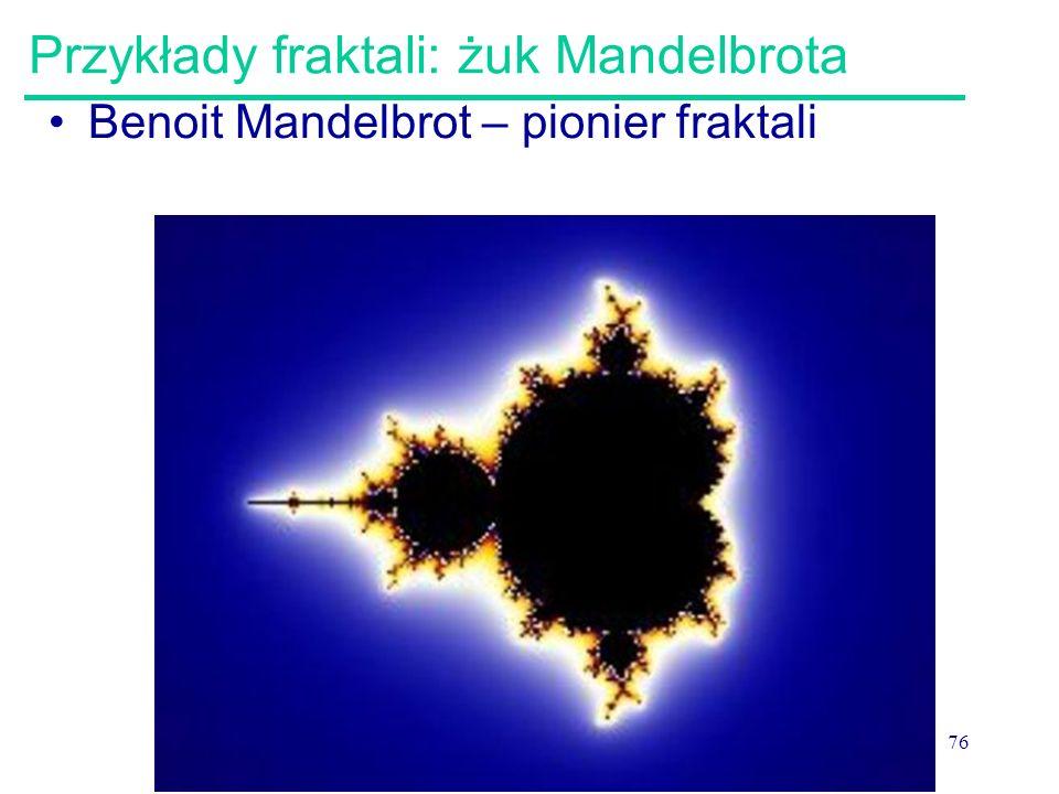 76 Przykłady fraktali: żuk Mandelbrota Benoit Mandelbrot – pionier fraktali