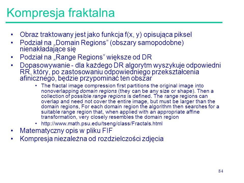 """84 Kompresja fraktalna Obraz traktowany jest jako funkcja f(x, y) opisująca piksel Podział na """"Domain Regions"""" (obszary samopodobne) nienakładające si"""