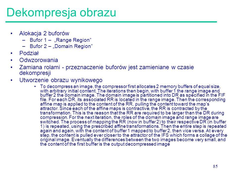 """85 Dekompresja obrazu Alokacja 2 buforów –Bufor 1 – """"Range Region"""" –Bufor 2 – """"Domain Region"""" Podział Odwzorowania Zamiana rolami - przeznaczenie bufo"""