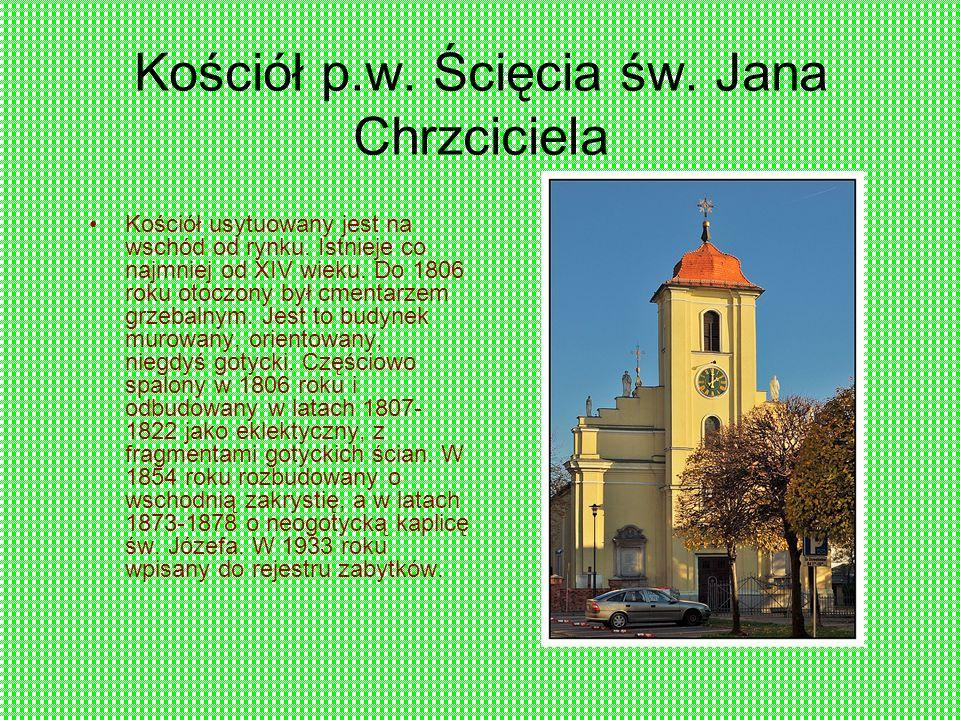 Kościół p.w. Ścięcia św. Jana Chrzciciela Kościół usytuowany jest na wschód od rynku.