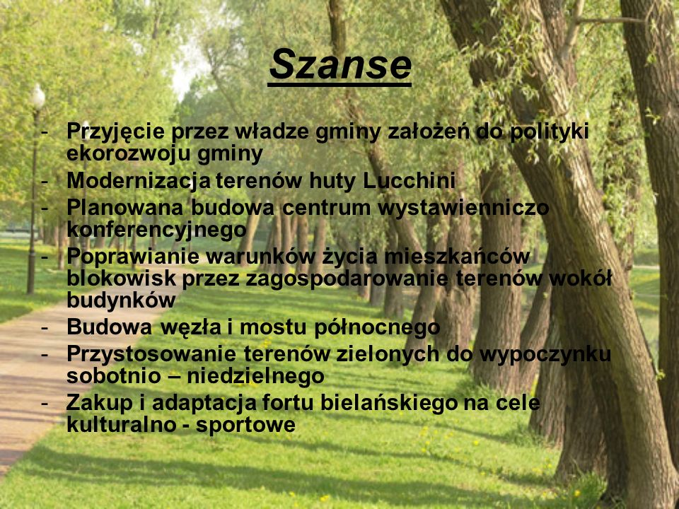 Szanse -Przyjęcie przez władze gminy założeń do polityki ekorozwoju gminy -Modernizacja terenów huty Lucchini -Planowana budowa centrum wystawienniczo