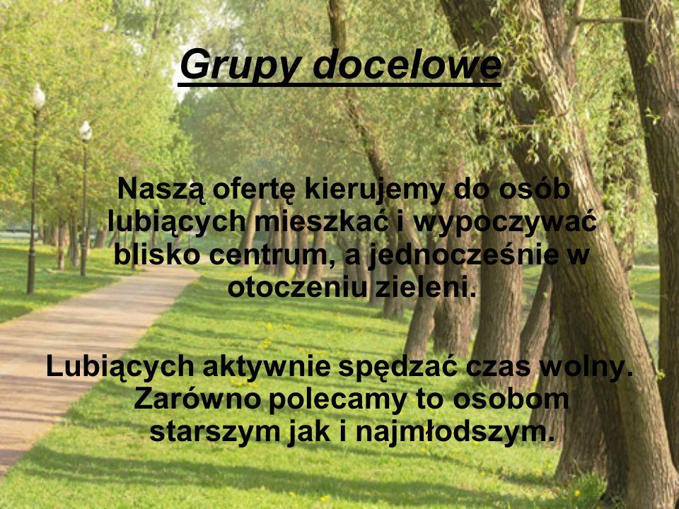 Grupy docelowe Naszą ofertę kierujemy do osób lubiących mieszkać i wypoczywać blisko centrum, a jednocześnie w otoczeniu zieleni. Lubiących aktywnie s