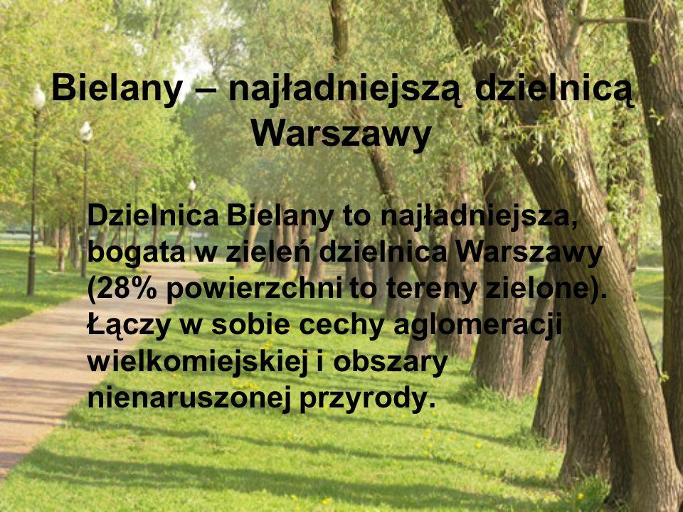 Bielany – najładniejszą dzielnicą Warszawy Dzielnica Bielany to najładniejsza, bogata w zieleń dzielnica Warszawy (28% powierzchni to tereny zielone).