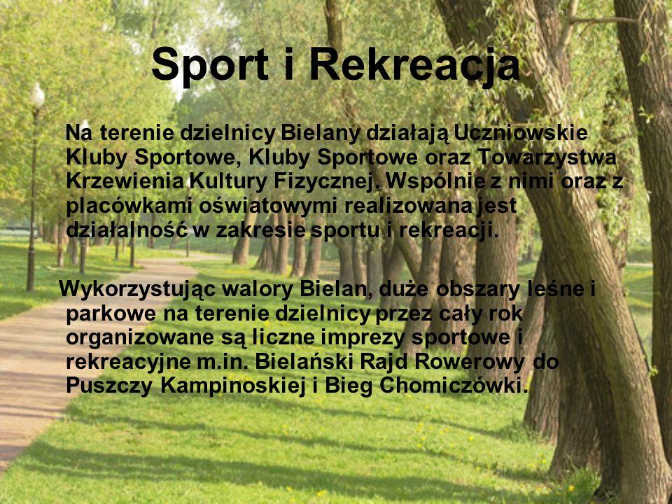 Sport i Rekreacja Na terenie dzielnicy Bielany działają Uczniowskie Kluby Sportowe, Kluby Sportowe oraz Towarzystwa Krzewienia Kultury Fizycznej.
