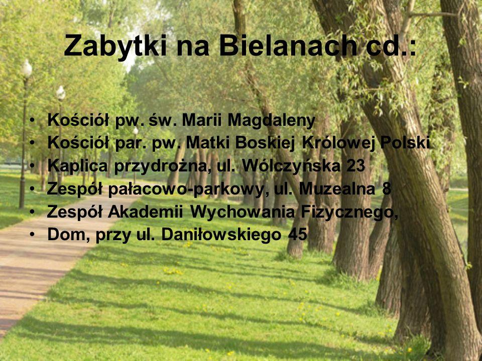 Zabytki na Bielanach cd.: Kościół pw. św. Marii Magdaleny Kościół par. pw. Matki Boskiej Królowej Polski Kaplica przydrożna, ul. Wólczyńska 23 Zespół