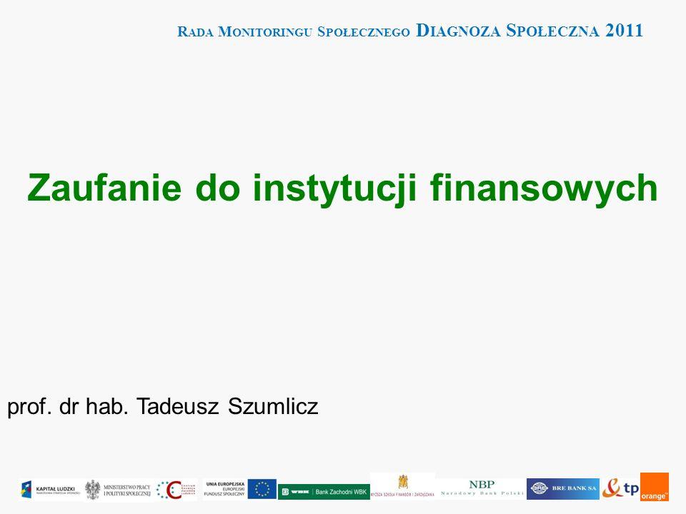R ADA M ONITORINGU S POŁECZNEGO D IAGNOZA S POŁECZNA 2011 Zaufanie do instytucji finansowych prof. dr hab. Tadeusz Szumlicz