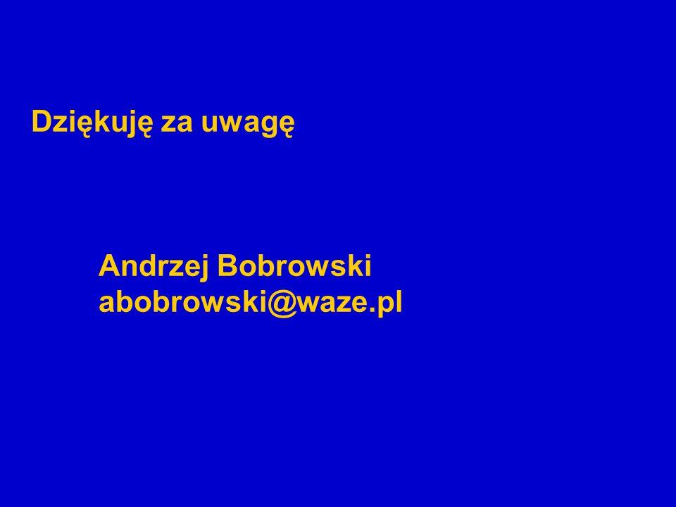 Dziękuję za uwagę Andrzej Bobrowski abobrowski@waze.pl