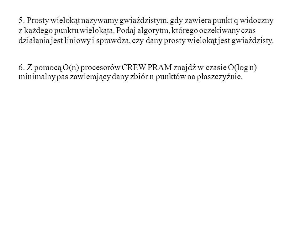 5. Prosty wielokąt nazywamy gwiaździstym, gdy zawiera punkt q widoczny z każdego punktu wielokąta.