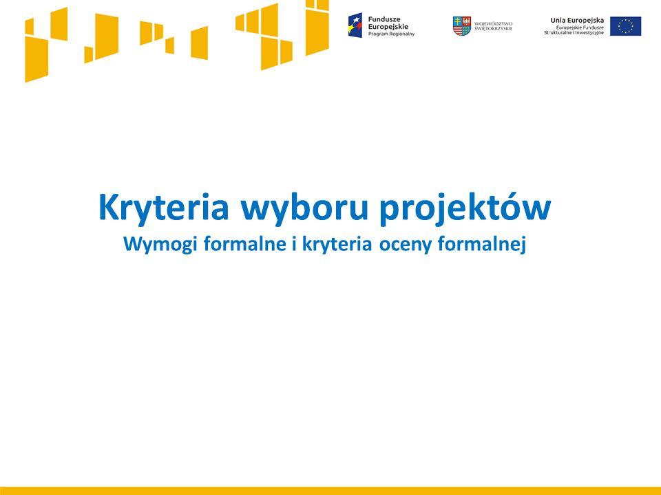 Kryteria wyboru projektów Wymogi formalne i kryteria oceny formalnej
