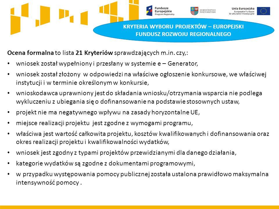 KRYTERIA WYBORU PROJEKTÓW – EUROPEJSKI FUNDUSZ ROZWOJU REGIONALNEGO Ocena formalna to lista 21 Kryteriów sprawdzających m.in.