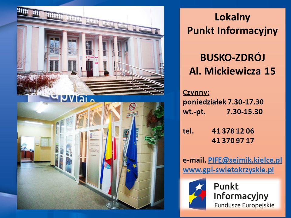 Lokalny Punkt Informacyjny BUSKO-ZDRÓJ Al. Mickiewicza 15 Czynny: poniedziałek 7.30-17.30 wt.-pt.