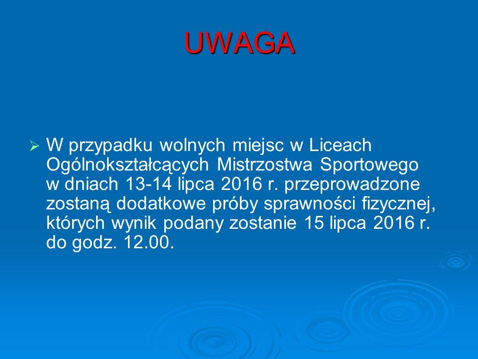 UWAGA   W przypadku wolnych miejsc w Liceach Ogólnokształcących Mistrzostwa Sportowego w dniach 13-14 lipca 2016 r.