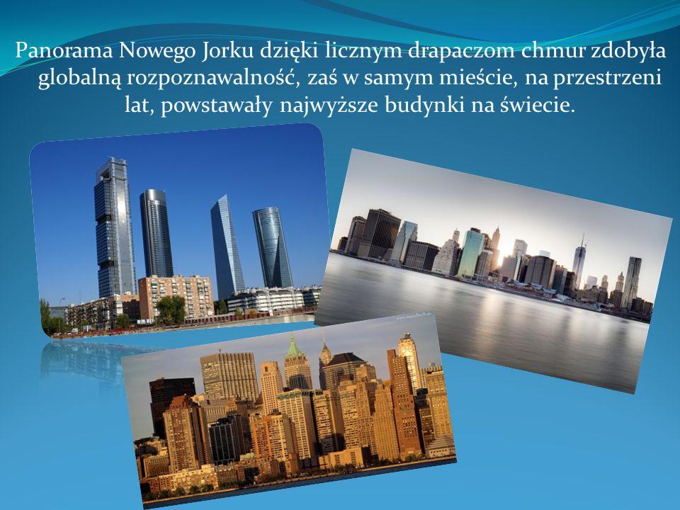 Panorama Nowego Jorku dzięki licznym drapaczom chmur zdobyła globalną rozpoznawalność, zaś w samym mieście, na przestrzeni lat, powstawały najwyższe budynki na świecie.