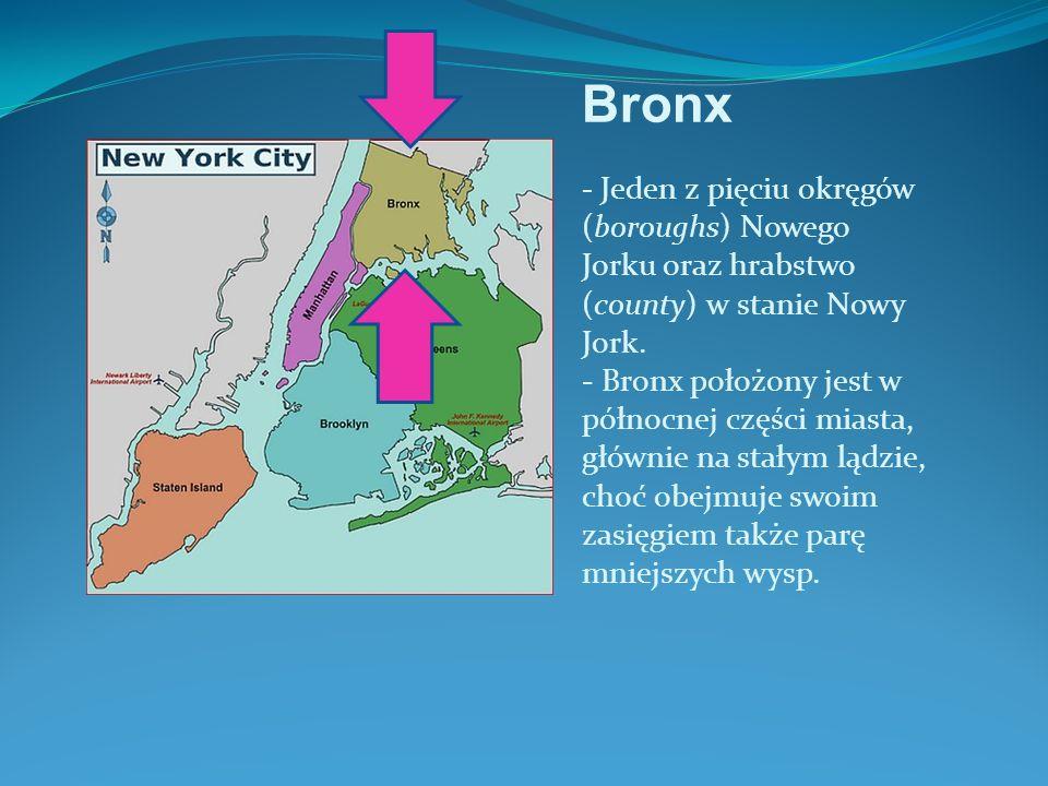 Bronx - Jeden z pięciu okręgów (boroughs) Nowego Jorku oraz hrabstwo (county) w stanie Nowy Jork.