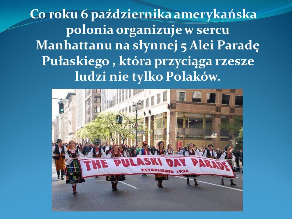 Co roku 6 października amerykańska polonia organizuje w sercu Manhattanu na słynnej 5 Alei Paradę Pułaskiego, która przyciąga rzesze ludzi nie tylko Polaków.