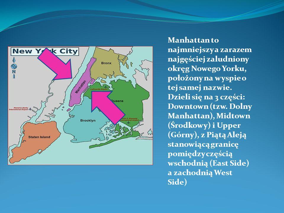 Manhattan to najmniejszy a zarazem najgęściej zaludniony okręg Nowego Yorku, położony na wyspie o tej samej nazwie.