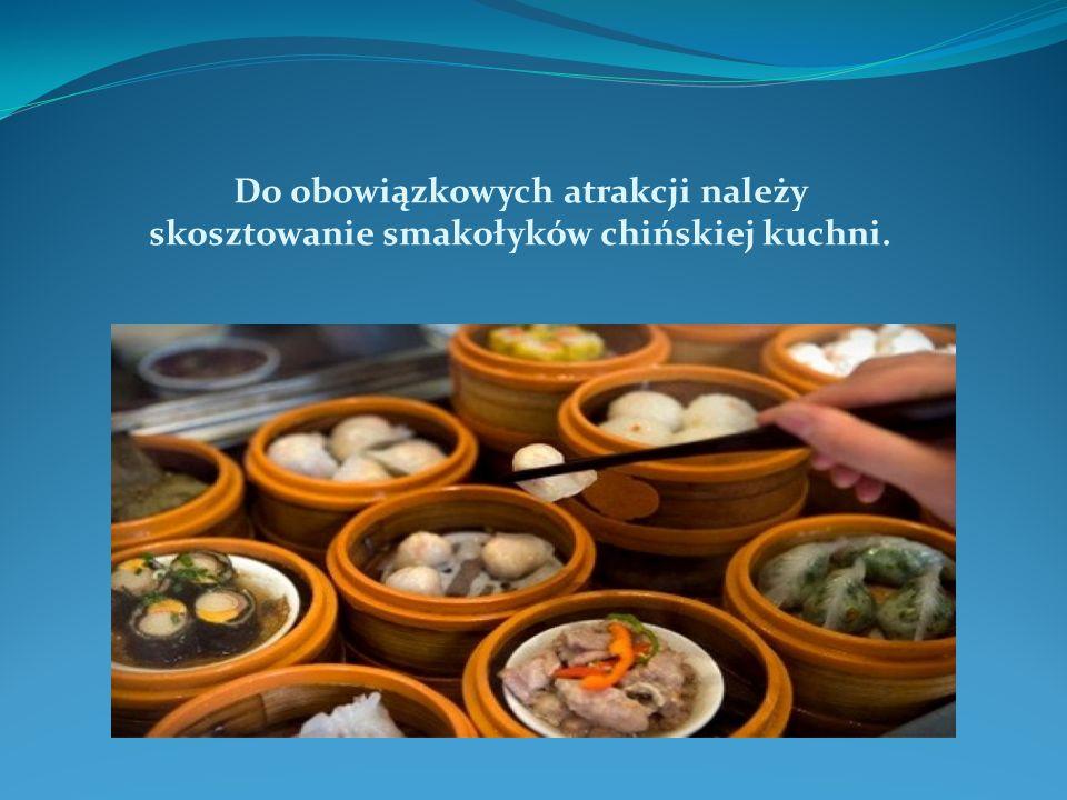 Do obowiązkowych atrakcji należy skosztowanie smakołyków chińskiej kuchni.