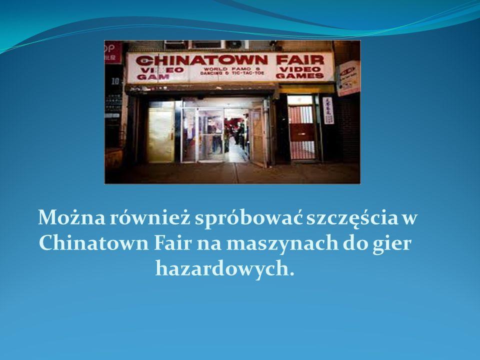 Można również spróbować szczęścia w Chinatown Fair na maszynach do gier hazardowych.