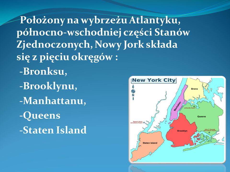 Położony na wybrzeżu Atlantyku, północno-wschodniej części Stanów Zjednoczonych, Nowy Jork składa się z pięciu okręgów : -Bronksu, -Brooklynu, -Manhattanu, -Queens -Staten Island