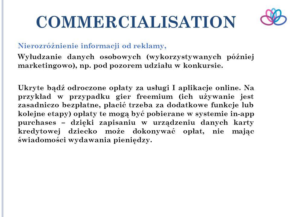 COMMERCIALISATION Nierozróżnienie informacji od reklamy, Wyłudzanie danych osobowych (wykorzystywanych później marketingowo), np.