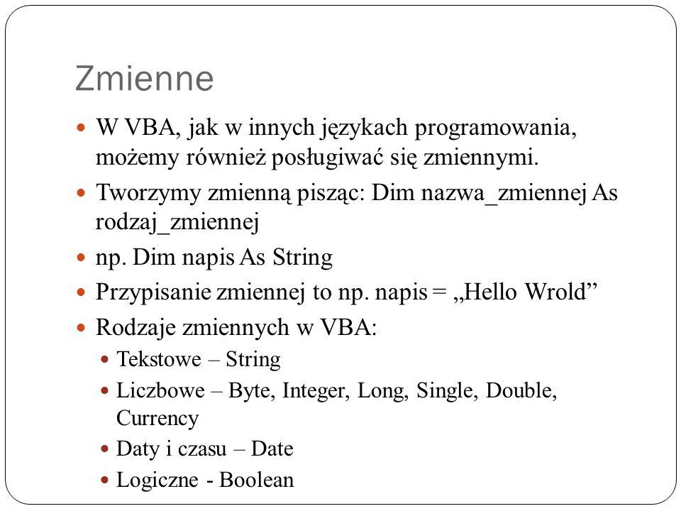 Zmienne W VBA, jak w innych językach programowania, możemy również posługiwać się zmiennymi.