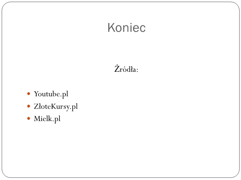 Koniec Ż ródła: Youtube.pl ZłoteKursy.pl Mielk.pl