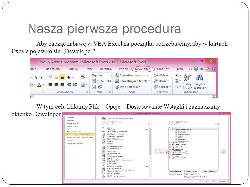 """Nasza pierwsza procedura Aby zacząć zabawę w VBA Excel na początku potrzebujemy, aby w kartach Excela pojawiło się """"Deweloper ."""