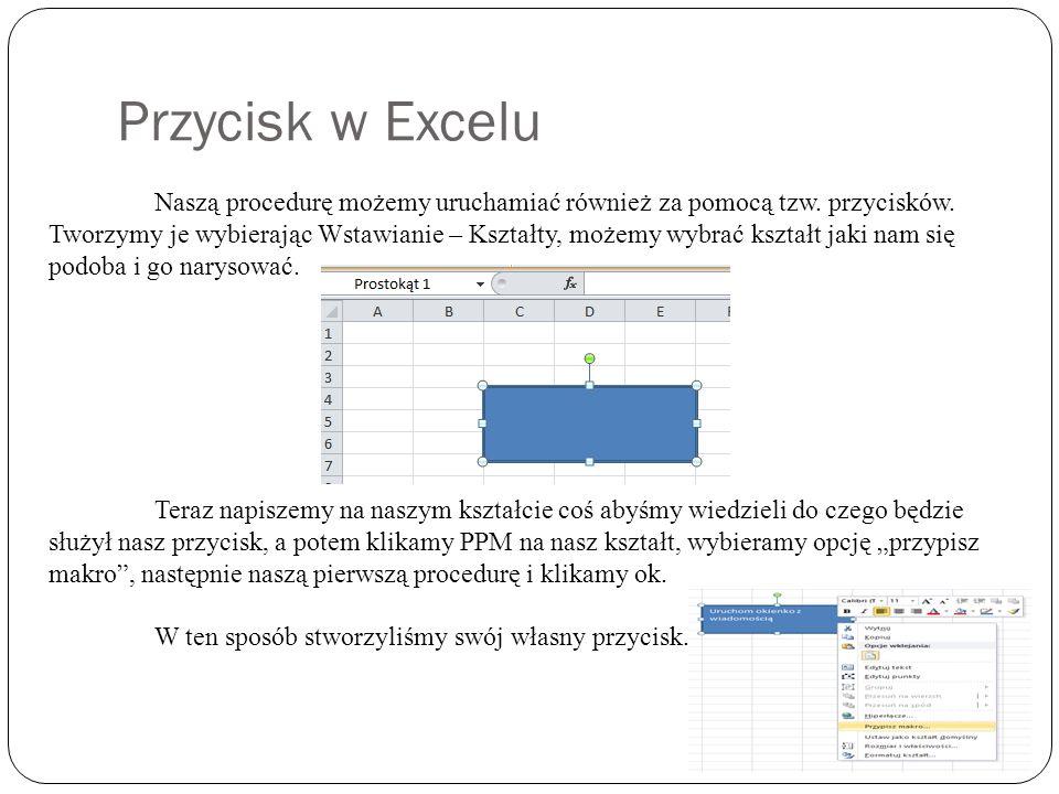 Przycisk w Excelu Naszą procedurę możemy uruchamiać również za pomocą tzw.