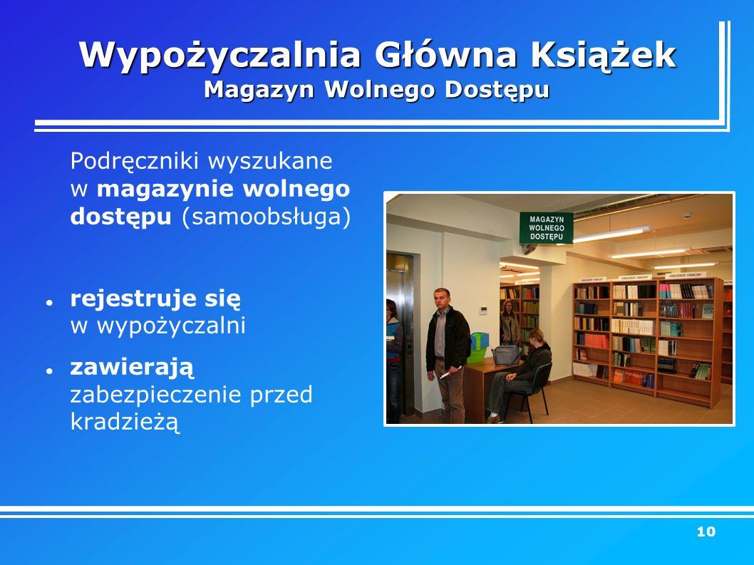 Wypożyczalnia Główna Książek Magazyn Wolnego Dostępu Podręczniki wyszukane w magazynie wolnego dostępu (samoobsługa) rejestruje się w wypożyczalni zawierają zabezpieczenie przed kradzieżą 10