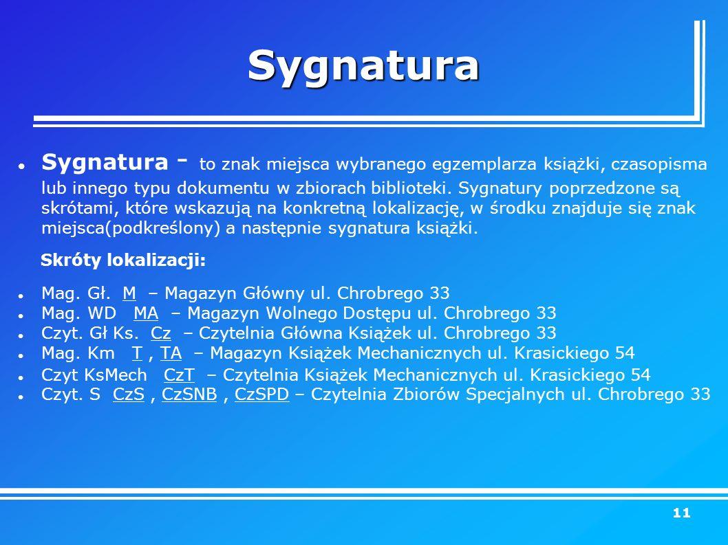 Sygnatura Sygnatura - to znak miejsca wybranego egzemplarza książki, czasopisma lub innego typu dokumentu w zbiorach biblioteki.